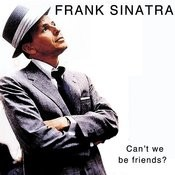 Can't We Be Friends Songs