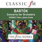 Bartók: Concerto for Orchestra; Kodály: Háry János Suite (Classic FM: The Full Works) Songs