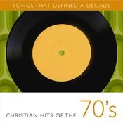 Songs That Defined A Decade: Volume 1 Christian Hits of the 70's Songs