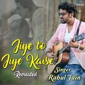 Jiye To Jiye Kaise - Recreated Songs