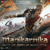Manikarnika - The Queen Of Jhansi Songs