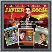 Tesoros De Colección - Javier Solis - Añoranzas/Dos Idolos Que Se Fueron/Con Acompañamiento De Mariachi Songs