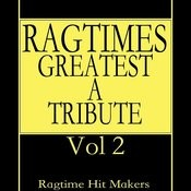 Ragtime's Greatest - A Tribute Vol. 2 Songs