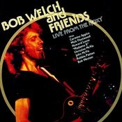 Bob Welch & Friends Live At The Roxy Songs