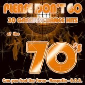 Please Don't Go - 30 Great Dance Hits Of The 70's Songs