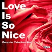 Love Is So Nice (Songs For Valentine's Day) Songs
