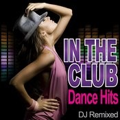In The Club - Dance Hits - Dj Remixed Songs