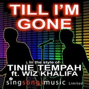 Till I'm Gone (In The Style Of Tinie Tempah Ft. Wiz Khalifa) Songs