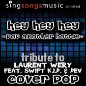 Hey Hey Hey (Pop Another Bottle) (Tribute) [Cover Version] Songs