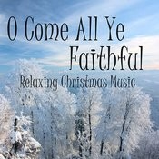 Relaxing Christmas Music - O Come All Ye Faithful Songs