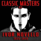 Classic Masters Of Ivor Novello 1935-1959 Songs