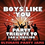 Boys Like You (Party Tribute To 360 & Gosling) Songs