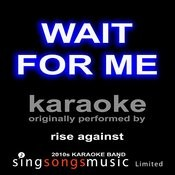 Wait For Me (Originally Performed By Rise Against) [Karaoke Audio Version] Songs