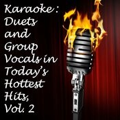 Karaoke: Duets And Group Vocals In Today's Hottest Hits, Vol. 2 Songs