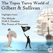 The Topsy Turvy World Of Gilbert & Sullivan: Highlights From The Mikado, H.M.S. Pinafore & The Pirates Of Penzance Songs
