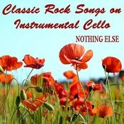 Classic Rock Songs On Instrumental Cello: Nothing Else Songs