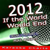 2012 (If The World Would End) [Originally Performed By Mike Candys] [Karaoke Version] Song