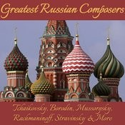 Greatest Russian Composers: Tchaikovsky, Borodin, Mussorgsky, Rachmaninoff, Stravinsky & More Songs