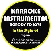 Nobody To Love (In The Style Of Sigma) [Karaoke Instrumental Version] - Single Songs