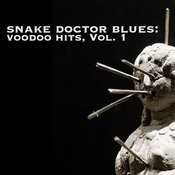 Snake Doctor Blues: Voodoo Hits, Vol. 1 Songs