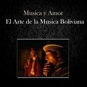 Musica Y Amor - El Arte De La Musica Boliviana Songs
