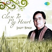 Close To My Heart - Jagjit Singh Songs