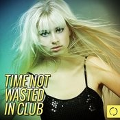 Time Not Wasted In Club Songs