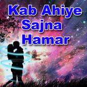 Kab Ahiye Sajna Hamar Songs