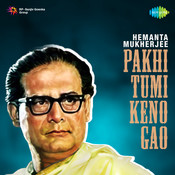 Hemanta Mukherjee - Pakhi Tumi Keno Gao Songs