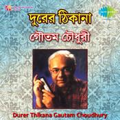 Gautam Choudhury - Durer Thikana Songs