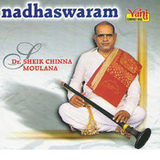 Nadhaswaram - Dr.Sheik Chinna Moulana Vol II Songs