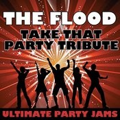 The Flood (Take That Party Tribute) Song