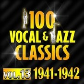 100 Vocal & Jazz Classics - Vol. 13 (1941-1942) Songs