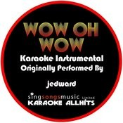 Wow Oh Wow (Originally Performed By Jedward) [Karaoke Instrumental Version] Song
