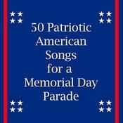50 Patriotic American Songs For A Memorial Day Parade Songs