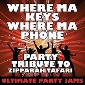 Where Ma Keys Where Ma Phone (Where's My Keys Where's My Phone) [Party Tribute To Zipparah Tafari] Songs