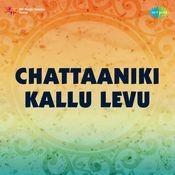 Chattaaniki Kallu Levu Songs