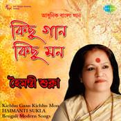 Haimanti Sukla - Kichhu Gaan Kichhu Mon Songs
