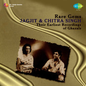 Rare Gems - Ghazals By Jagjit Singh And Chitra Singh Songs