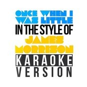 Once When I Was Little (In The Style Of James Morrison) [Karaoke Version] Song