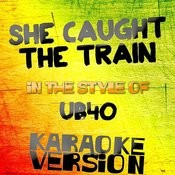 She Caught The Train (In The Style Of Ub40) [Karaoke Version] Song