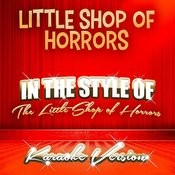 Little Shop Of Horrors (In The Style Of The Little Shop Of Horrors) [Karaoke Version] Song