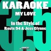 My Love (In The Style Of Route 94 & Jess Glynne) [Karaoke Version] - Single Songs