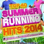 Top 40 Summer Running Hits Playlist 2014 - 40 Essential Fitness & Workout Hits - Perfect For Jogging, Running, Gym And Weight Loss (Deluxe Version) Songs