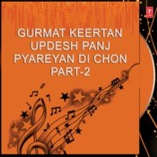 Gurmat Keertan Updesh Panj Pyareyan Di Chon Part-2 Songs