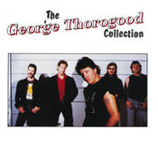 The George Thorogood Collection Songs