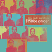 Truly Madly Completely - The Best of Savage Garden Songs