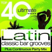 Top 40 Latin Classic Bar Grooves - Plus Continuous Party Mix Songs