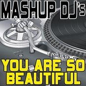 You Are So Beautiful (Remix Tools For Mash-Ups) Songs