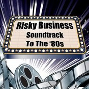 Risky Business - Soundtrack To The '80s Songs
